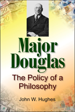 Major Douglas: The Policy of a Philosophy